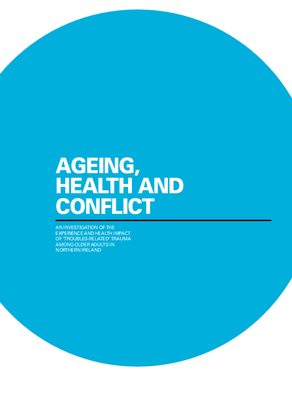 """Ageing, Health and Conflict: An Investigation of the Experience and Health Impact of """"Troubles-Related"""" Trauma"""