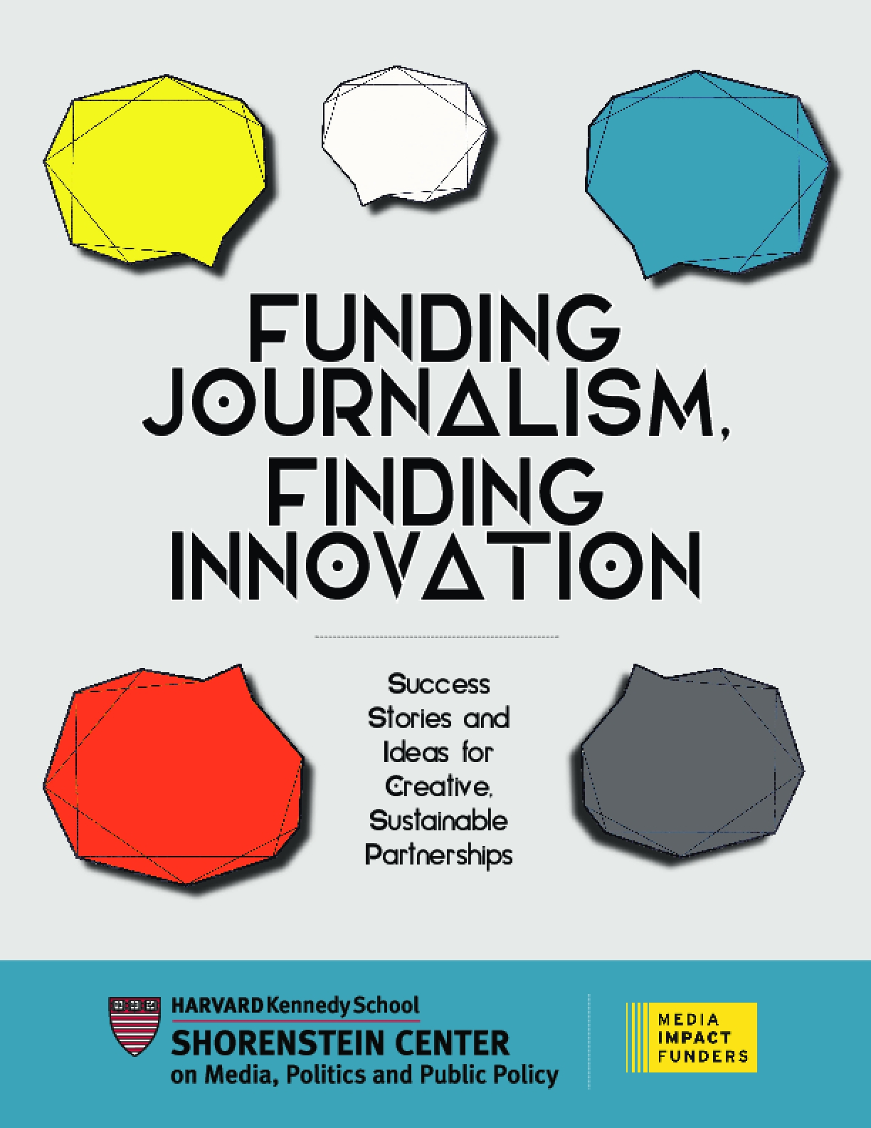 Funding Journalism, Finding Innovation: Success Stories and Ideas for Creative, Sustainable Partnerships