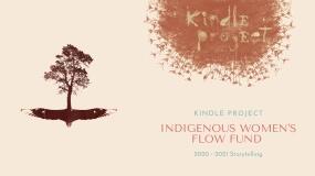 INDIGENOUS WOMEN'S FLOW FUND: 2020 - 2021 Storytelling