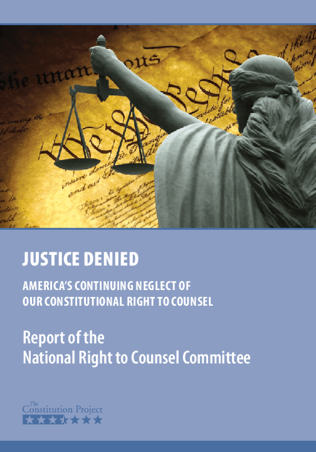 Justice Denied: America's Continuing Neglect of Our Constitutional Right to Counsel